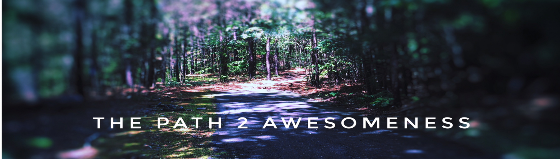 The Path 2 Awesomeness!!